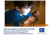 Peques y pantallas. Taller para padres con hijos de 0 a 10 años